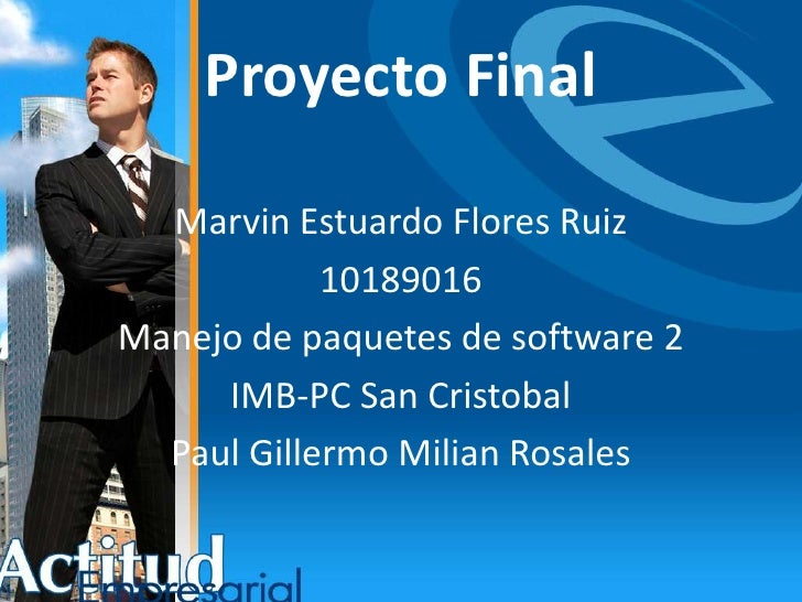Proyecto Final<br />Marvin Estuardo Flores Ruiz<br />10189016<br />Manejo de paquetes de software 2<br />IMB-PC San Cristo...