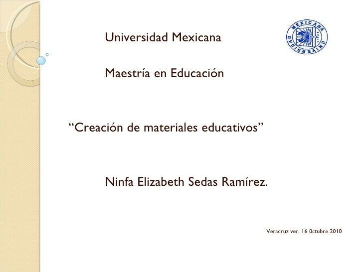 """Universidad Mexicana Maestría en Educación """" Creación de materiales educativos"""" Ninfa Elizabeth Sedas Ramírez. Veracruz ..."""