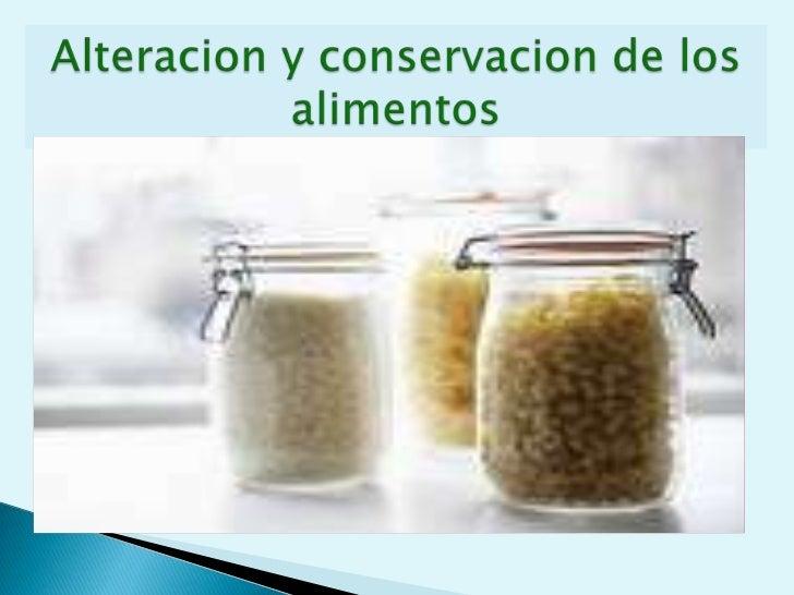 Alteracion y conservacion de los alimentosALTERACION Y CONSERVACION DE LOS ALIMENTOS A<br />