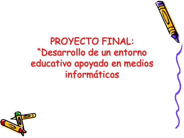 """PROYECTO FINAL: """"Desarrollo de un entornoeducativo apoyado en medios        informáticos"""