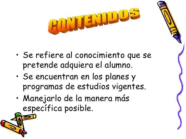 • Se refiere al conocimiento que se  pretende adquiera el alumno.• Se encuentran en los planes y  programas de estudios vi...
