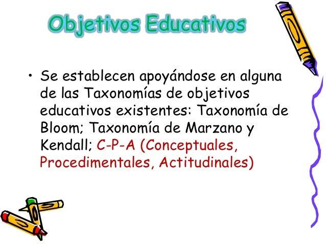Objetivos Educativos• Se establecen apoyándose en alguna  de las Taxonomías de objetivos  educativos existentes: Taxonomía...