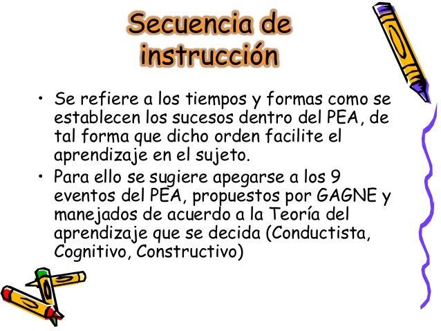 Secuencia de           instrucción• Se refiere a los tiempos y formas como se  establecen los sucesos dentro del PEA, de  ...