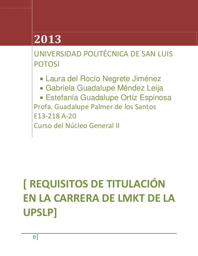02013UNIVERSIDAD POLITÉCNICA DE SAN LUISPOTOSILaura del Rocío Negrete JiménezGabriela Guadalupe Méndez LeijaEstefanía Guad...