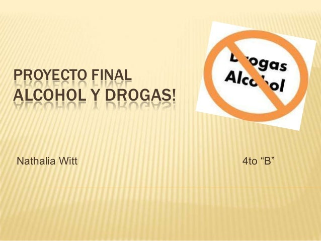 "PROYECTO FINALALCOHOL Y DROGAS!Nathalia Witt 4to ""B"""