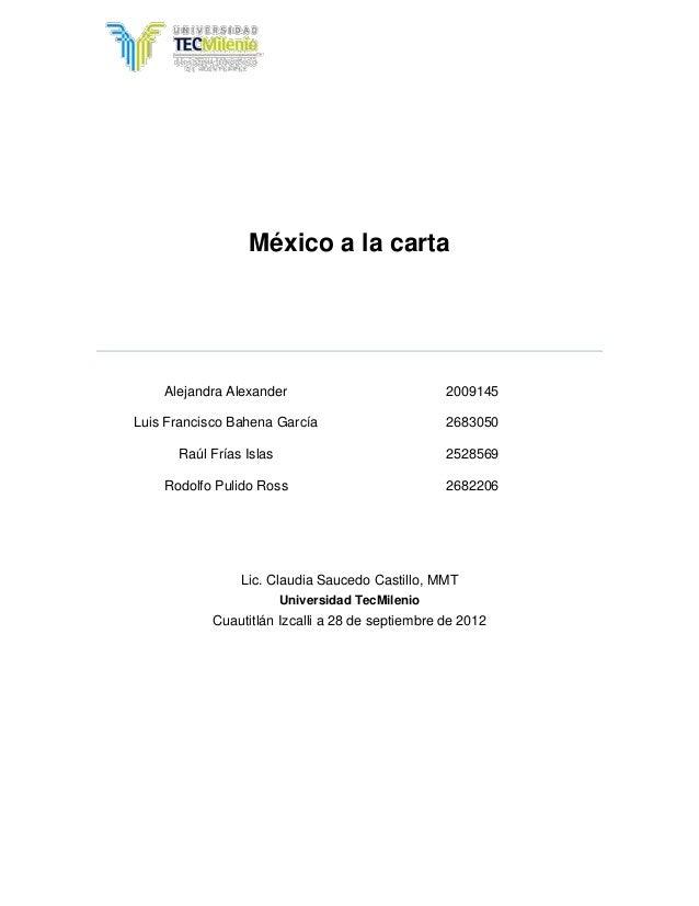 México a la carta Alejandra Alexander 2009145 Luis Francisco Bahena García 2683050 Raúl Frías Islas 2528569 Rodolfo Pulido...