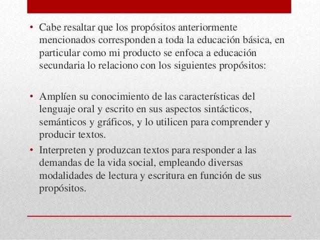 • Cabe resaltar que los propósitos anteriormente mencionados corresponden a toda la educación básica, en particular como m...