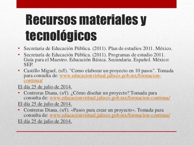 Recursos materiales y tecnológicos • Secretaria de Educación Pública. (2011). Plan de estudios 2011. México. • Secretaría ...