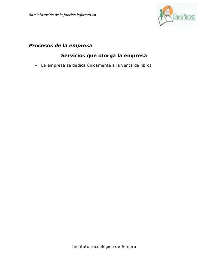 Administración de la función informáticaProcesos de la empresa                   Servicios que otorga la empresa      La ...