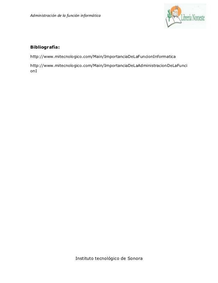 Administración de la función informáticaBibliografía:http://www.mitecnologico.com/Main/ImportanciaDeLaFuncionInformaticaht...