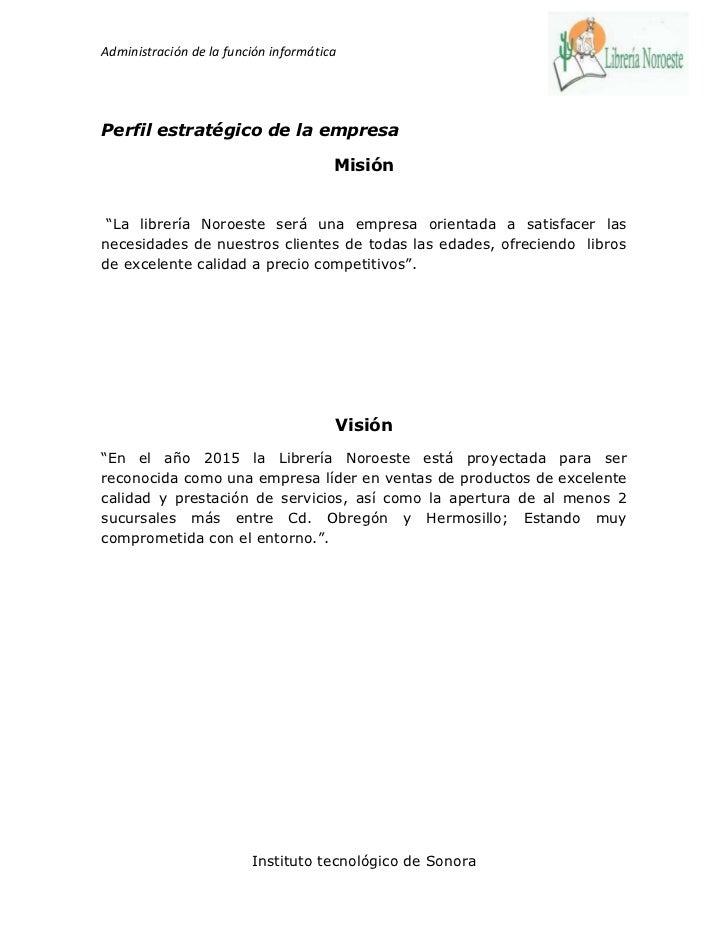 """Administración de la función informáticaPerfil estratégico de la empresa                                       Misión """"La ..."""