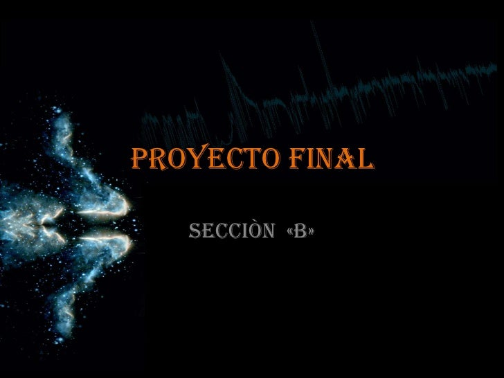 PROYECTO FINAL<br />Secciòn  «B»<br />