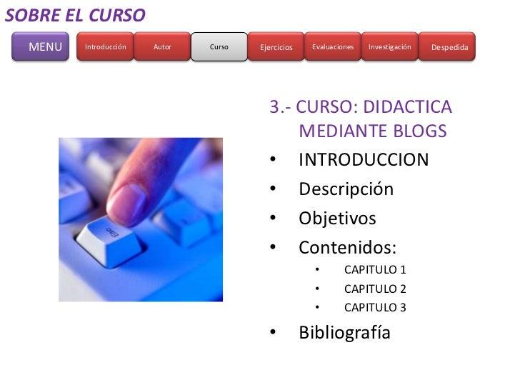 SOBRE EL CURSO  MENU   Introducción   Autor   Curso   Ejercicios    Evaluaciones   Investigación   Despedida              ...