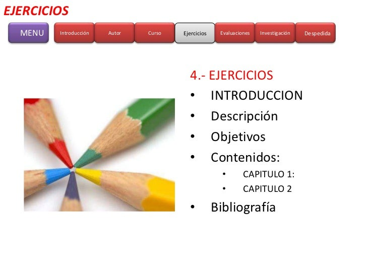 EJERCICIOS  MENU   Introducción   Autor   Curso   Ejercicios    Evaluaciones   Investigación   Despedida                  ...