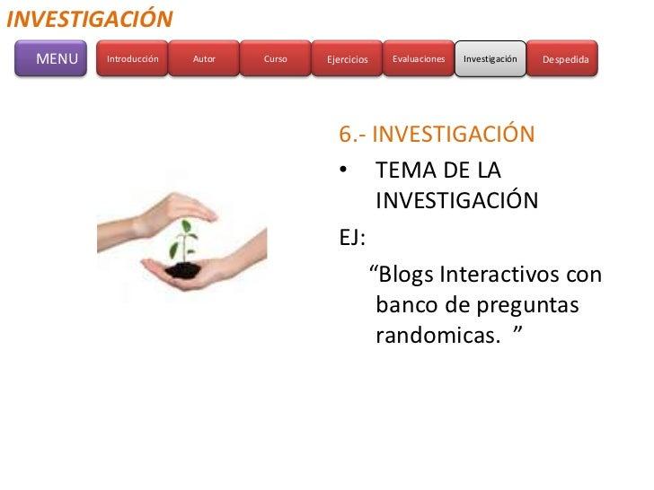 INVESTIGACIÓN  MENU   Introducción   Autor   Curso   Ejercicios   Evaluaciones   Investigación   Despedida                ...