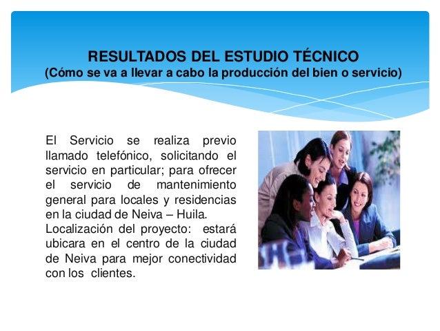 RESULTADOS DEL ESTUDIO TÉCNICO (Cómo se va a llevar a cabo la producción del bien o servicio)  El Servicio se realiza prev...
