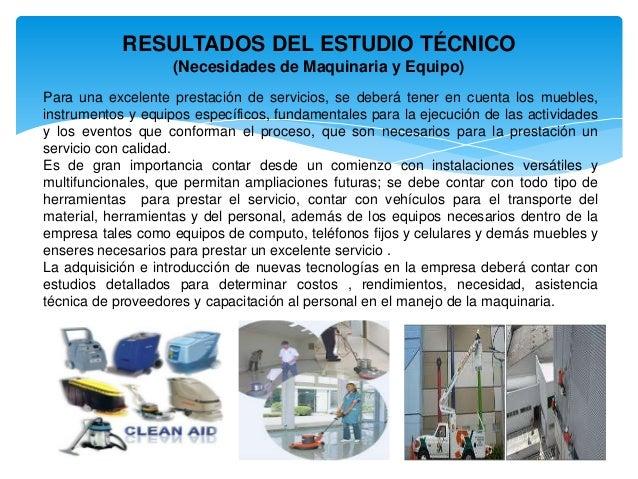 RESULTADOS DEL ESTUDIO TÉCNICO (Necesidades de Maquinaria y Equipo) Para una excelente prestación de servicios, se deberá ...