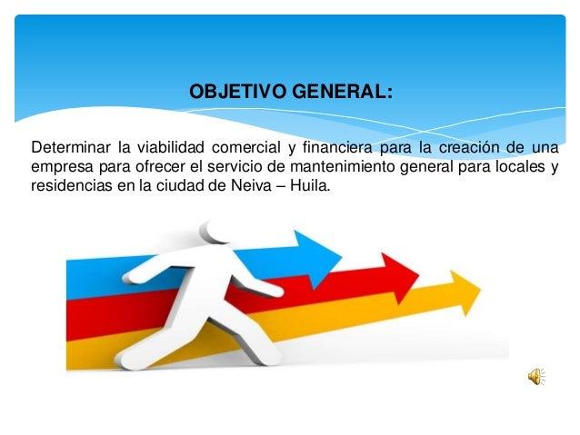 OBJETIVO GENERAL: Determinar la viabilidad comercial y financiera para la creación de una empresa para ofrecer el servicio...
