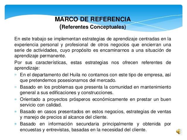 MARCO DE REFERENCIA (Referentes Conceptuales) En este trabajo se implementan estrategias de aprendizaje centradas en la ex...