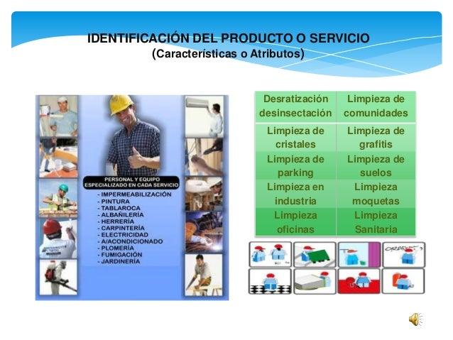 IDENTIFICACIÓN DEL PRODUCTO O SERVICIO (Características o Atributos)  Desratización desinsectación  Limpieza de comunidade...