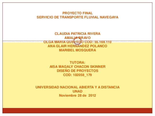 PROYECTO FINALSERVICIO DE TRANSPORTE FLUVIAL NAVEGAYA         CLAUDIA PATRICIA RIVERA              AMALIA BRAVO    OLGA MA...