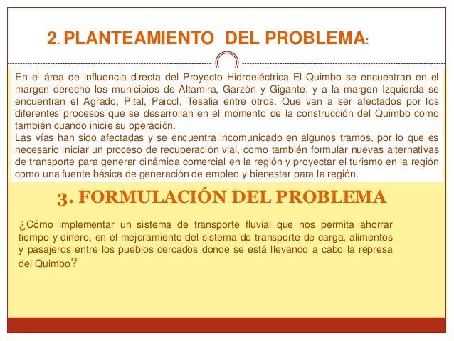 2. PLANTEAMIENTO DEL PROBLEMA:En el área de influencia directa del Proyecto Hidroeléctrica El Quimbo se encuentran en elma...