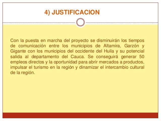 4) JUSTIFICACIONCon la puesta en marcha del proyecto se disminuirán los tiemposde comunicación entre los municipios de Alt...