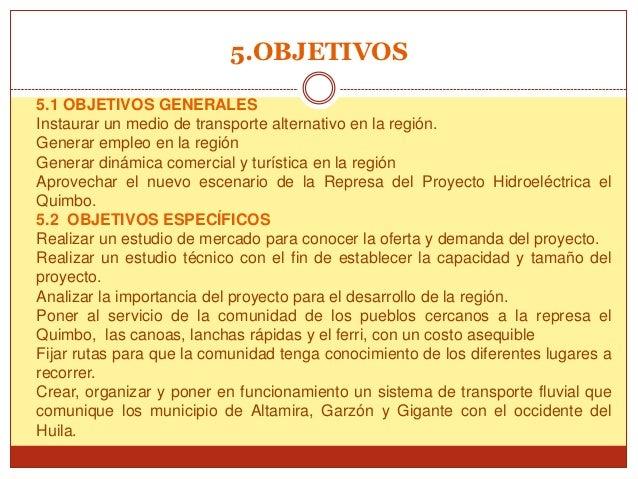 5.OBJETIVOS5.1 OBJETIVOS GENERALESInstaurar un medio de transporte alternativo en la región.Generar empleo en la regiónGen...