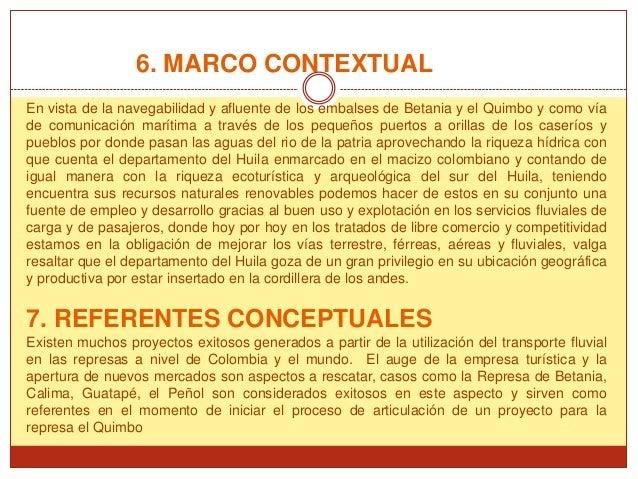6. MARCO CONTEXTUALEn vista de la navegabilidad y afluente de los embalses de Betania y el Quimbo y como víade comunicació...