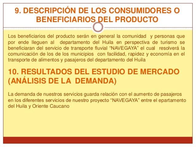 9. DESCRIPCIÓN DE LOS CONSUMIDORES O       BENEFICIARIOS DEL PRODUCTOLos beneficiarios del producto serán en general la co...