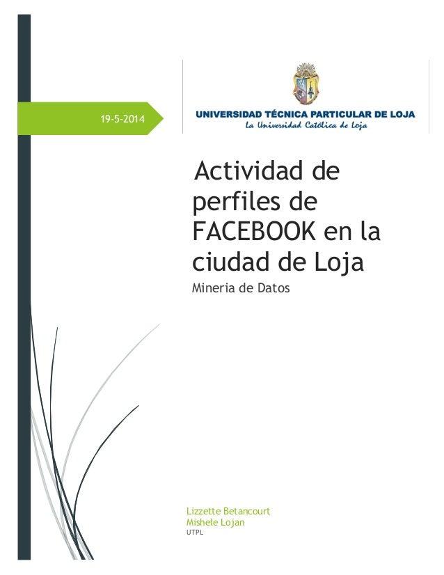 19-5-2014  Actividad de perfiles de FACEBOOK en la ciudad de Loja  Mineria de Datos  Lizzette Betancourt  Mishele Lojan  U...