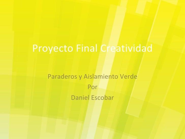 Proyecto Final Creatividad Paraderos y Aislamiento Verde Por Daniel Escobar