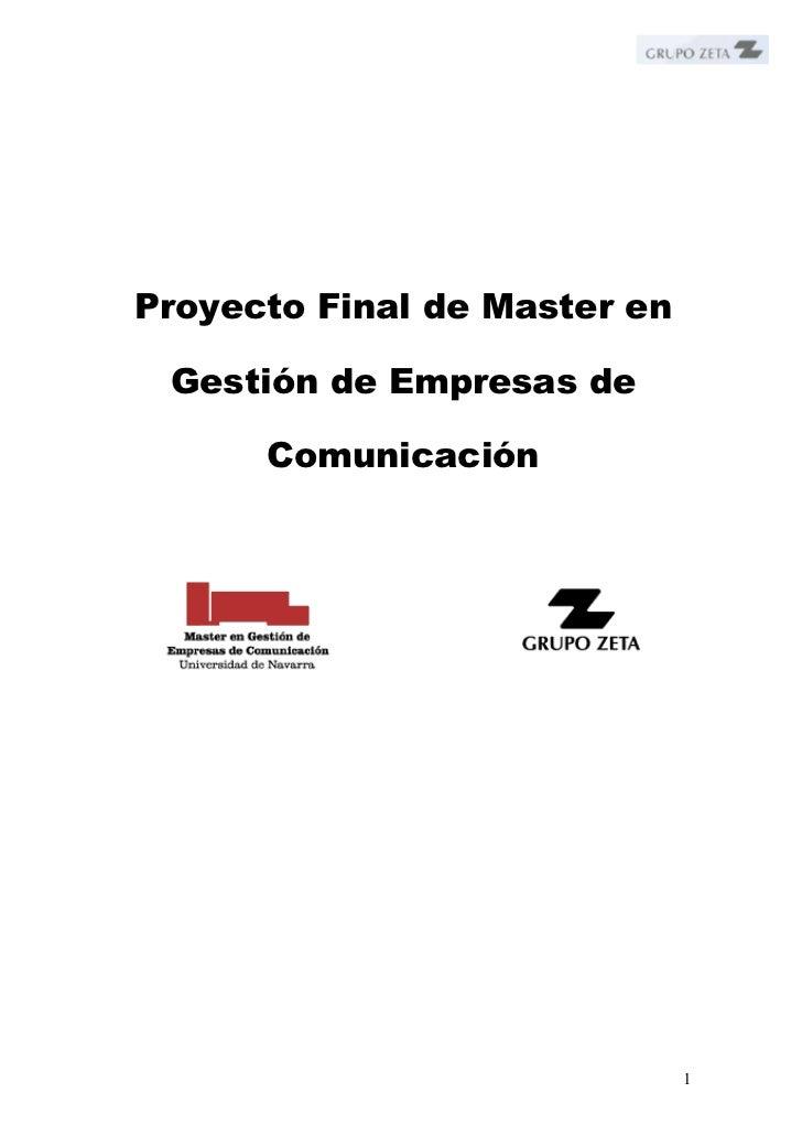 Proyecto Final de Master en Gestión de Empresas de      Comunicación                              1