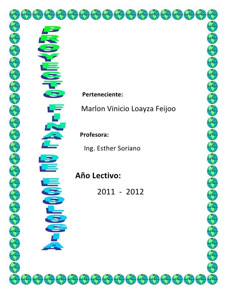Perteneciente: <br />Marlon Vinicio Loayza Feijoo<br />Profesora:<br />Ing. Esther Soriano<br />Año Lectivo:<br />2011  - ...