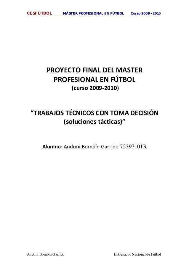 CESFÚTBOL MÁSTER PROFESIONAL EN FÚTBOL Curso 2009 - 2010 Andoni Bombín Garrido Entrenador Nacional de Fútbol PROYECTO FINA...