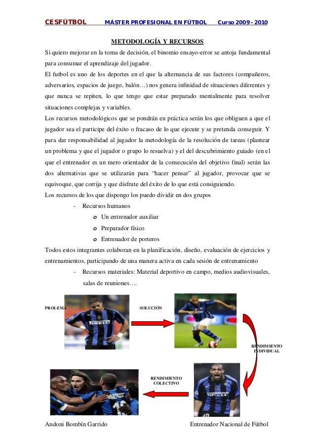 CESFÚTBOL MÁSTER PROFESIONAL EN FÚTBOL Curso 2009 - 2010 Andoni Bombín Garrido Entrenador Nacional de Fútbol Si quiero mej...