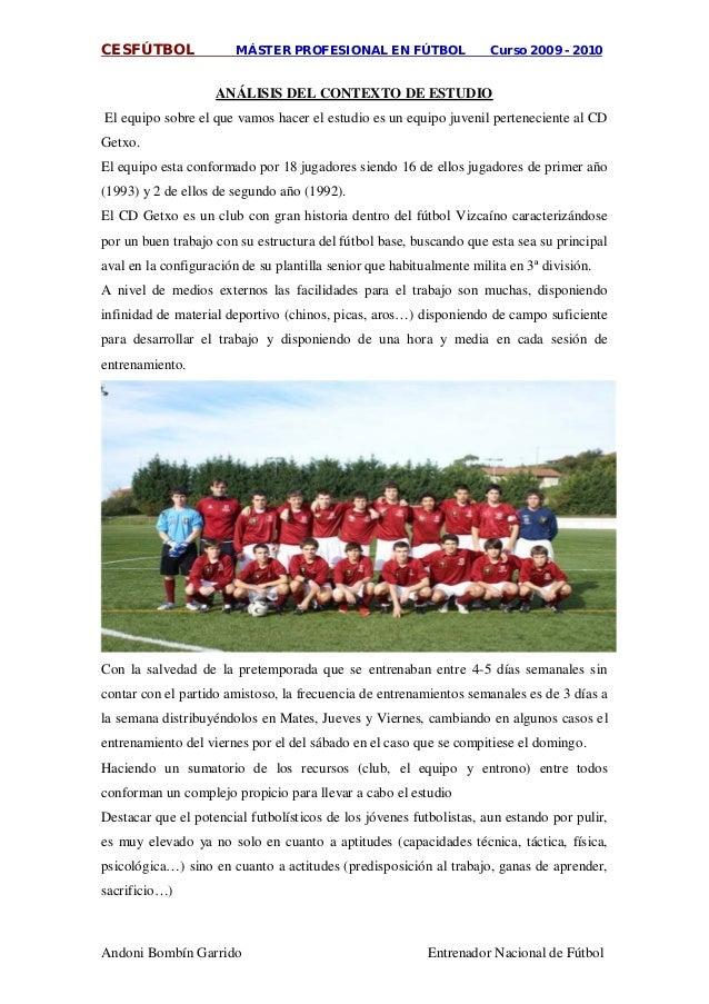 CESFÚTBOL MÁSTER PROFESIONAL EN FÚTBOL Curso 2009 - 2010 Andoni Bombín Garrido Entrenador Nacional de Fútbol El equipo sob...