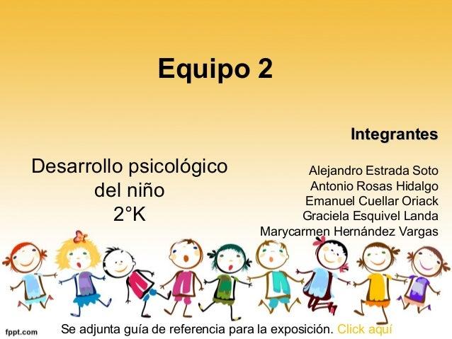 Equipo 2                                                       IntegrantesDesarrollo psicológico                        Al...