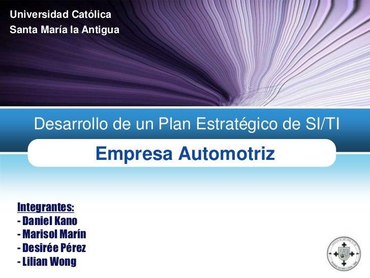Universidad CatólicaSanta María la Antigua    Desarrollo de un Plan Estratégico de SI/TI                   Empresa Automot...