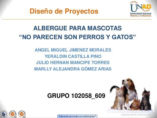 """Diseño de Proyectos ALBERGUE PARA MASCOTAS """"NO PARECEN SON PERROS Y GATOS"""" ANGEL MIGUEL JIMENEZ MORALES YERALDIN CASTILLA ..."""