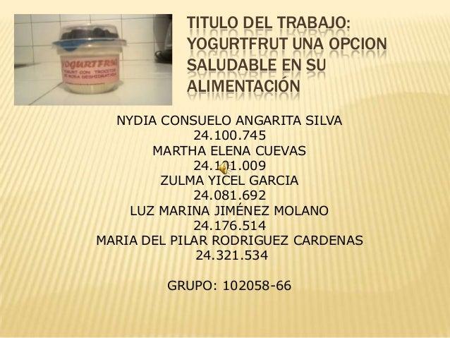 TITULO DEL TRABAJO:           YOGURTFRUT UNA OPCION           SALUDABLE EN SU           ALIMENTACIÓN  NYDIA CONSUELO ANGAR...