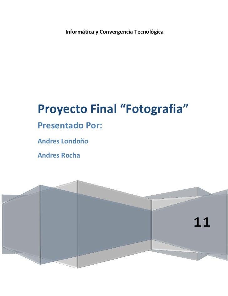 """Informática y Convergencia TecnológicaProyecto Final """"Fotografia""""Presentado Por:Andres LondoñoAndres Rocha                ..."""