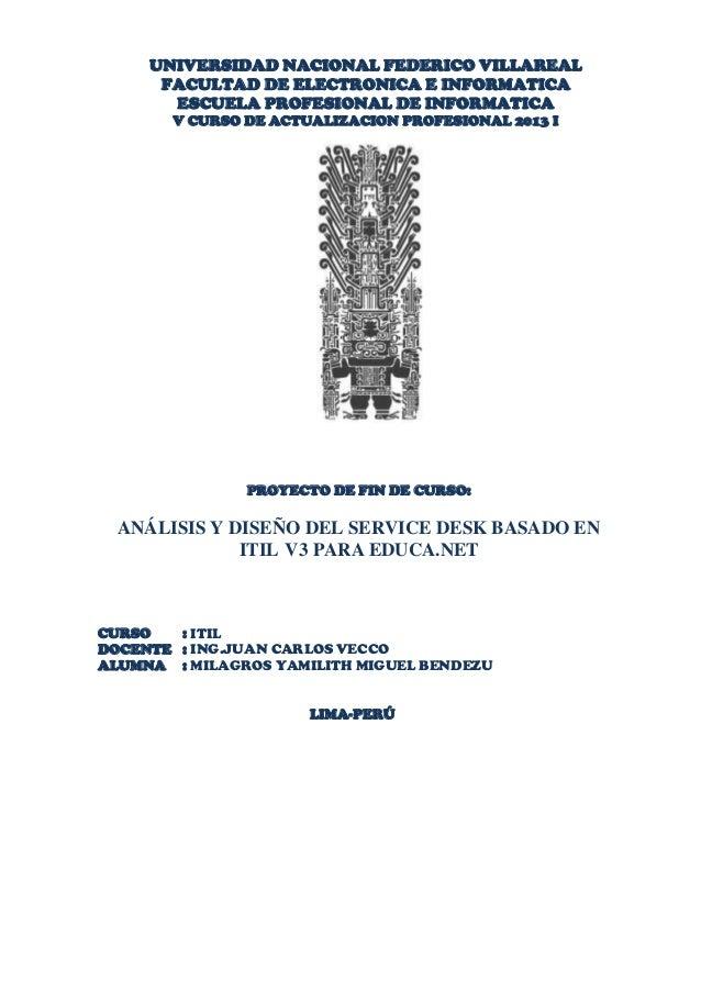 PROYECTO DE FIN DE CURSO: ANÁLISIS Y DISEÑO DEL SERVICE DESK BASADO EN ITIL V3 PARA EDUCA.NET CURSO : ITIL DOCENTE : ING.J...