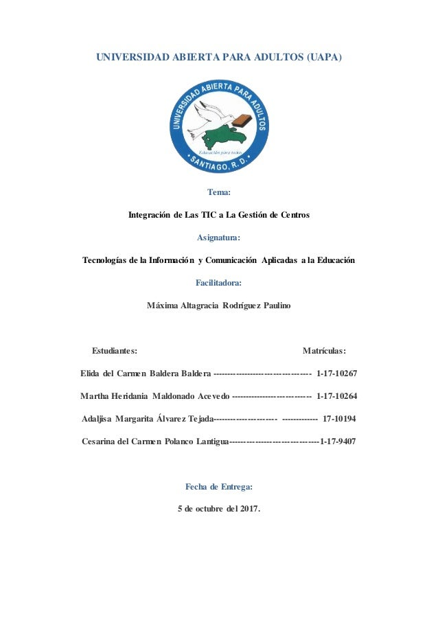 UNIVERSIDAD ABIERTA PARA ADULTOS (UAPA) Tema: Integración de Las TIC a La Gestión de Centros Asignatura: Tecnologías de la...
