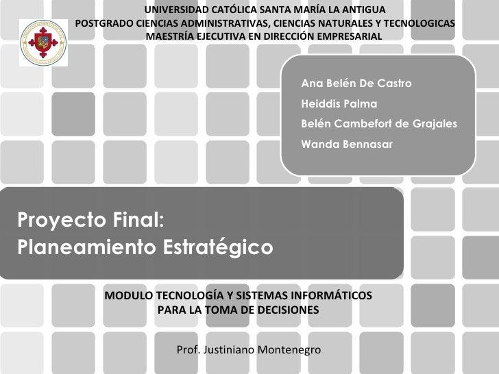 Proyecto Final:    Planeamiento Estratégico Ana Belén De Castro Heiddis Palma Belén Cambefort de Grajales Wanda Bennasar P...