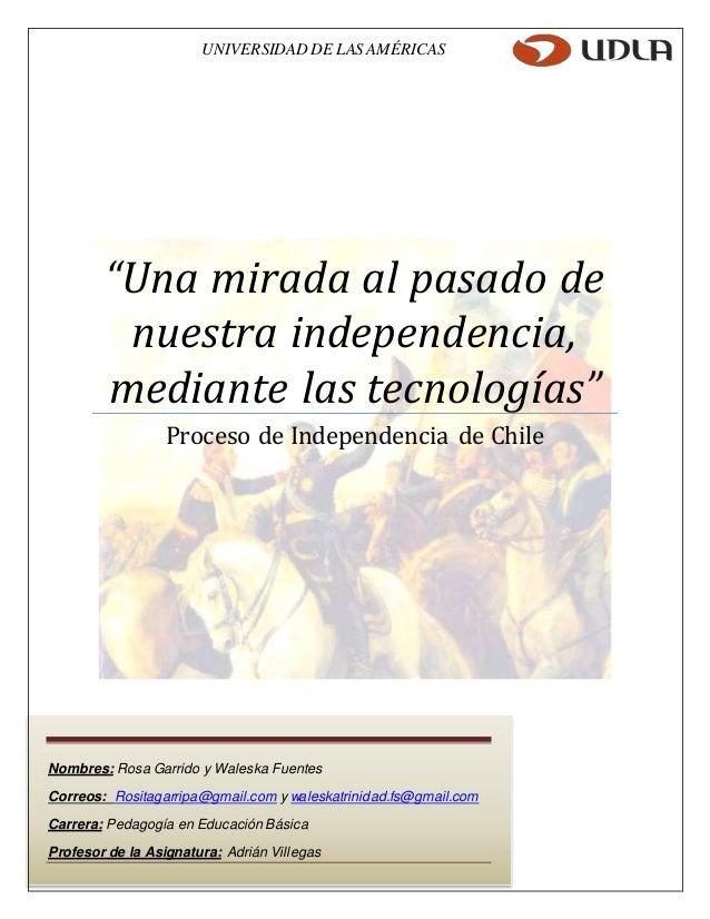 """UNIVERSIDAD DE LAS AMÉRICAS  """"Una mirada al pasado de  nuestra independencia,  mediante las tecnologías""""  Proceso de Indep..."""