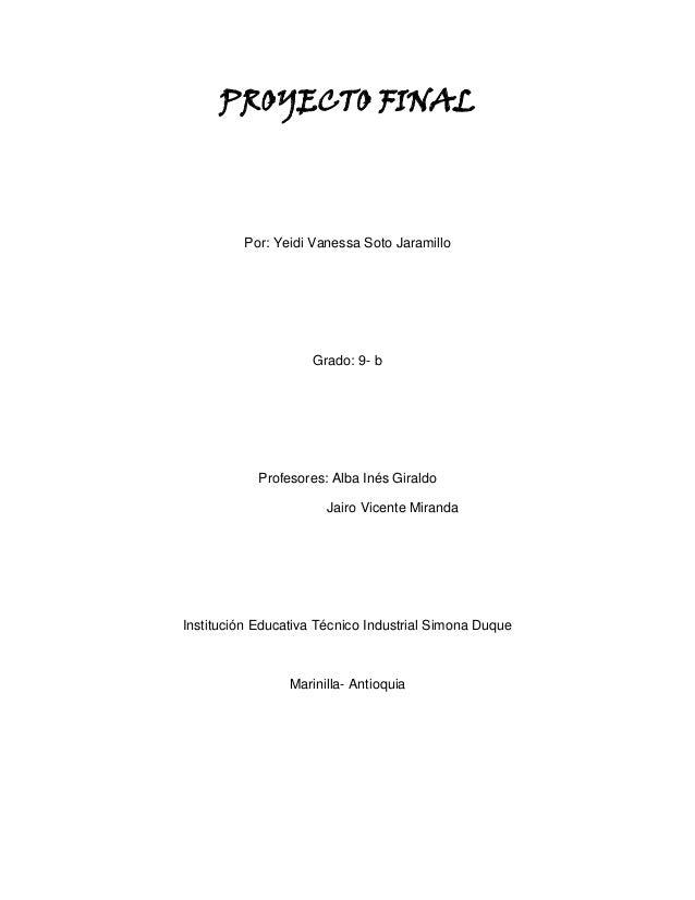 PROYECTO FINAL         Por: Yeidi Vanessa Soto Jaramillo                     Grado: 9- b            Profesores: Alba Inés ...