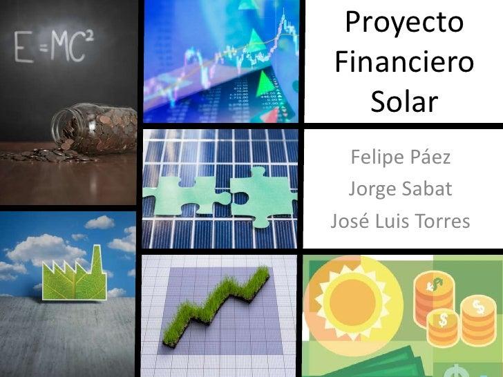 Proyecto Financiero Solar<br />Felipe Páez<br />Jorge Sabat<br />José Luis Torres<br />