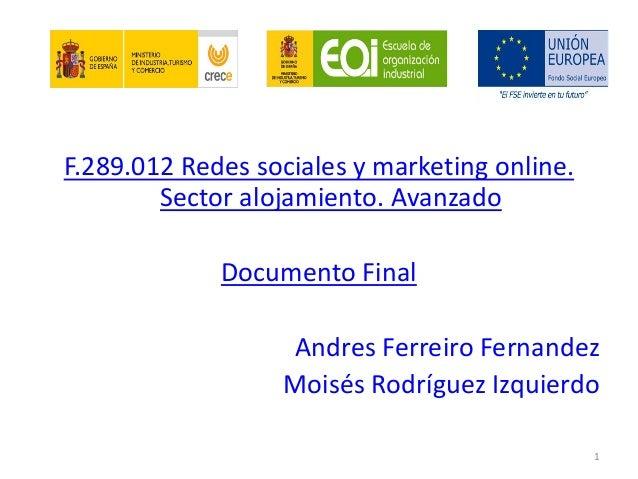 F.289.012 Redes sociales y marketing online. Sector alojamiento. Avanzado Documento Final Andres Ferreiro Fernandez Moisés...