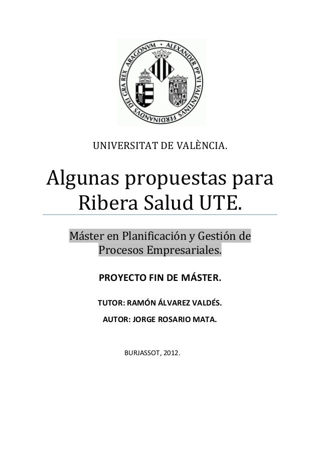 UNIVERSITAT DE VALÈNCIA.Algunas propuestas para   Ribera Salud UTE.  Máster en Planificación y Gestión de       Procesos E...